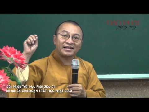 Dẫn nhập Triết học Phật giáo 01: 3 giai đoạn Triết học Phật giáo (05/01/2013)