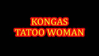 KONGAS. TATOO WOMAN