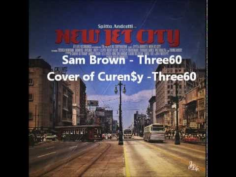 Three60 - ( Curen$y ) Sam Brown remix
