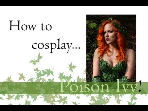 How to cosplay... Poison Ivy!