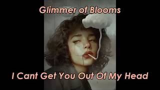 Glimmer Of Blooms   I Cant Get You Out Of My Head (LYRICS)