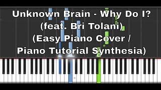Unknown Brain - Why Do I? (feat. Bri Tolani) (Easy Version / Piano Tutorial Synthesia)