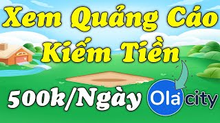 Xem Quảng Cáo Kiếm Tiền Mỗi Ngày Uy Tín Cùng Web Olacity - LVT | Kiếm Tiền Online