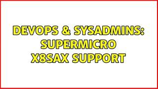 DevOps & SysAdmins: Supermicro x8SAX support