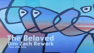 The Beloved   Time After Time (Dim Zach ReWork)