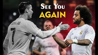 Cristiano Ronaldo and Marcelo ● End of Real Madrid Journey ● See You Again -HD