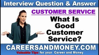 What Is Good Customer Service? Customer Service Interview Questions and Answers Series