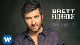 Brett Eldredge - Drunk On Your Love (Official Audio)