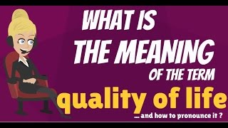 What is QUALITY OF LIFE? What does QUALITY OF LIFE mean? QUALITY OF LIFE meaning & explanation