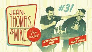 #31 - JEAN-THOMAS ET MIKE VOUS ÉCOUTENT