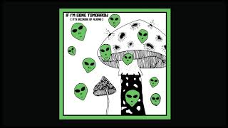 Munya If Im Gone Tomorrow Its Because Of Aliens