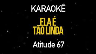 Ela é Tão Linda   Atitude 67 (Karaokê Version)