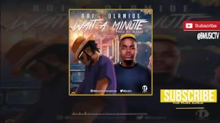 BOJ Ft. Olamide - Wait A Minute (OFFICIAL AUDIO 2017)