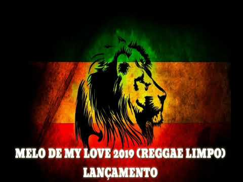 MELO DE MY LOVE 2019 (REGGAE LIMPO) LANÇAMENTO
