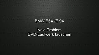 BMW E6X E9X CCC Navifehler DVD-Laufwerk tauschen