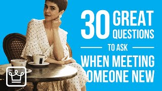 30 GREAT Questions to Ask When You are Meeting Someone New