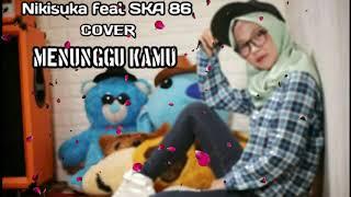 Menunggu Kamu by nikisuka feat SKA 86 cover  ( lirik )
