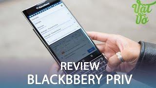 Vật Vờ| Đánh giá chi tiết Blackberry Priv: còn nhiều thứ phải cải thiện