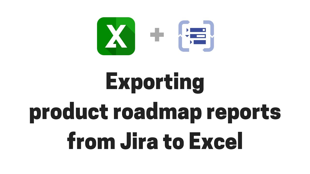 Exporting product roadmap reports from Structure for Jira to Excel