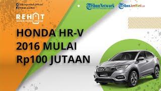 REHAT: Mobil SUV Honda HR-V Tahun 2016 Mulai Rp100 Jutaan, Cek Harga Bekasnya di Jakarta