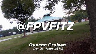 Duncan Cruisen - Nazgul5 V2 - FPV Freestyle - Day 21