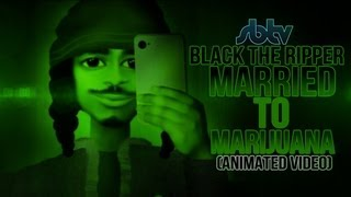 SB.TV - Black The Ripper - Married To Marijuana [Animated Video]