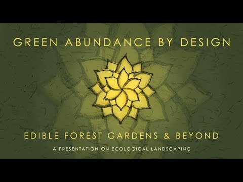 Edible Forest Gardens and Beyond an Ecological Landscaping Presenation