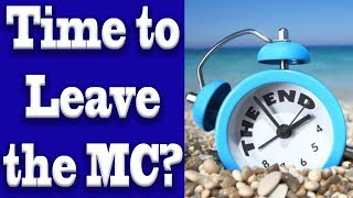 When is it Time to Leave the MC