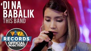 'Di Na Babalik - This Band [Official Music Video]
