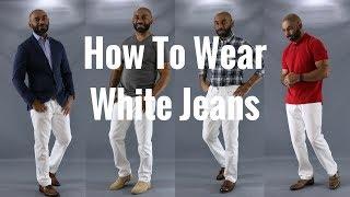 How Men Should Wear White Jeans/How To Wear White Jeans/How To Style White Jeans