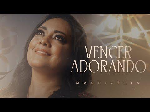 VENCER ADORANDO - Maurizélia