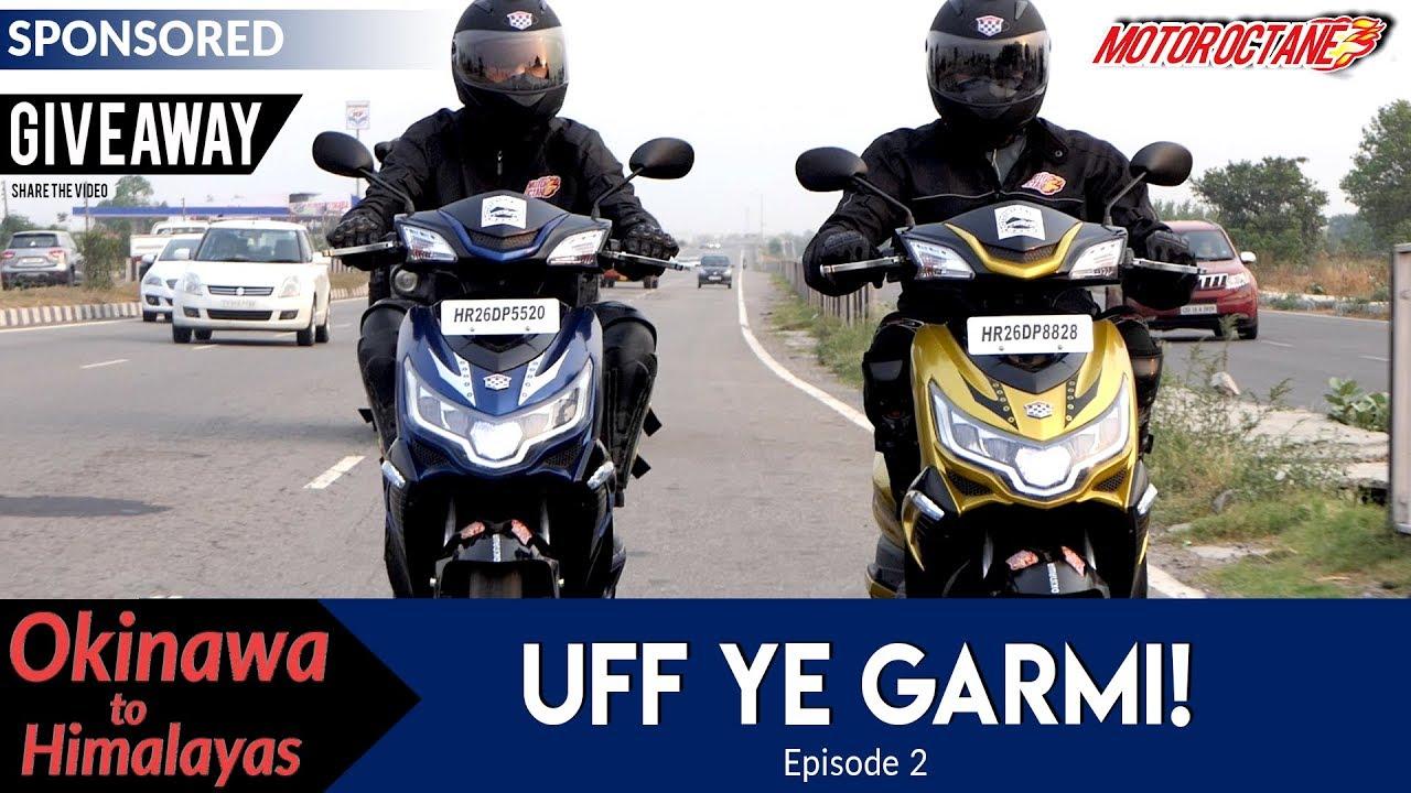 Motoroctane Youtube Video - Okinawa To Himalayas | Ep 2 | Uff ye Garmi | MotorOctane