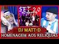 (SÓ REFERENCIAS PESADA!!) Set DJ Matt-D - Homenagem Aos Relíquias 2.0   REACT / ANÁLISE VERSATIL