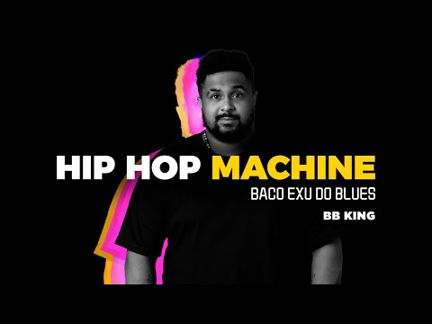 Hip Hop Machine #6 - Baco Exu Do Blues - BB King