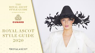 Royal Ascot Style Guide 2020, in association with Cunard