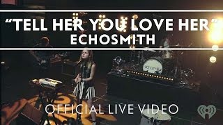 """Video thumbnail of """"Echosmith - Tell Her You Love Her [Live]"""""""