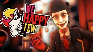 HAVE YOU TAKEN YOUR JOY? | We Happy Few - Part 1