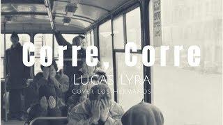 Corre, Corre - Lucas Lyra (cover Los Hermanos) ~CIFRA NA DESCRIÇÃO~