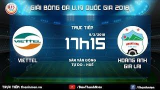 [TRỰC TIẾP] VIETTEL vs HAGL || VCK U.19 Quốc gia 2018
