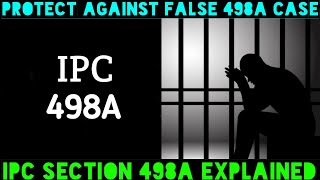 How To Protect Yourself Against False 498A Case-IPC Section 498A Explained In English.