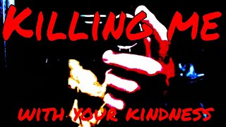 Killing Me With Your Kindness by Abraham Cloud