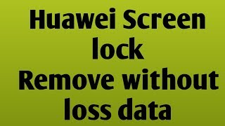 Huawei Screen lock remoove without loss data