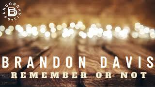 Brandon Davis Remember Or Not