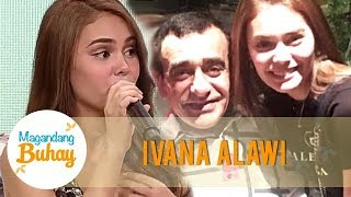 Ivana shares her last moment with her father | Magandang Buhay