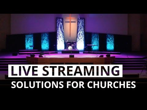 Live streaming solutions for churches