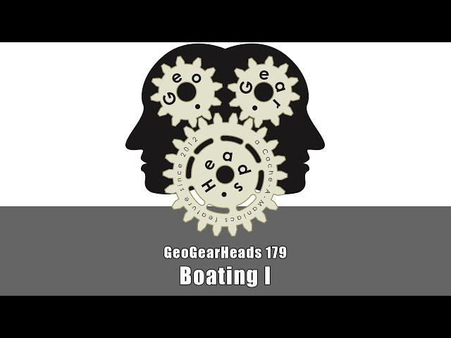 GeoGearHeads 179: Boating I