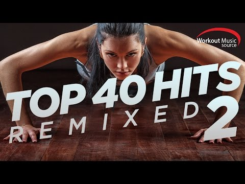 Workout Music Source // Top 40 Hits Remixed 2 // 128 BPM