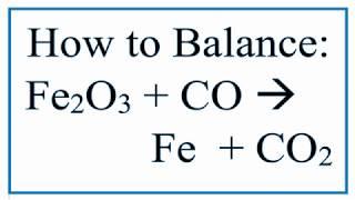 Balance Fe2O3 + CO = Fe + CO2  --- Iron (III) Oxide + Carbon Monoxide)