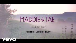 Maddie & Tae   Die From A Broken Heart (Behind The Scenes)