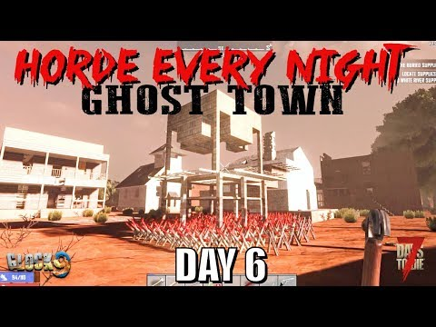 7 Days To Die - Horde Every Night (Day 6) Ghost Town